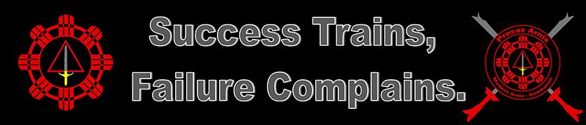 Success Trains, Failure Complains.